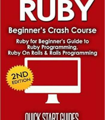Ruby Beginner'S Crash Course: Ruby For Beginner'S Guide To Ruby Programming Ruby On Rails & Rails Programming PDF