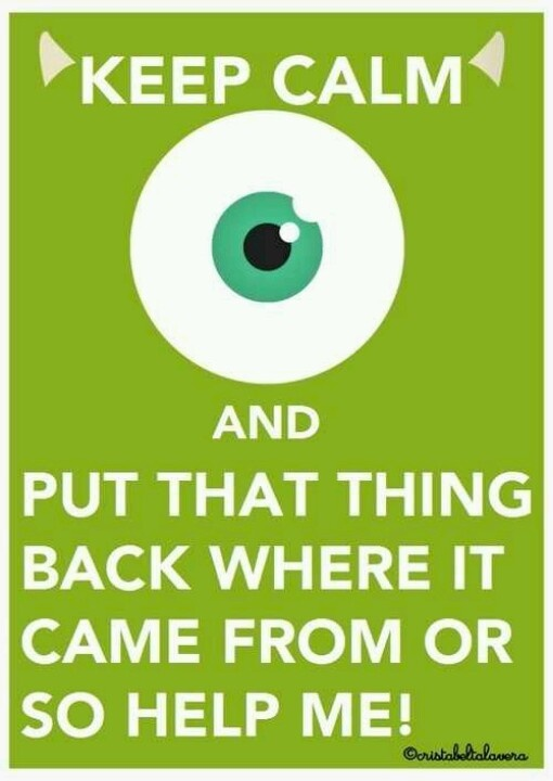 keep calm and put that thing back where it came from so help me!