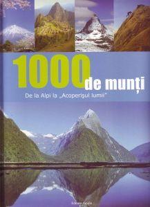 1000 de munti - Editura Acvila; Varsta: 4+; Munţii au exercitat o fascinaţie deosebită asupra omului. Frumuseţea şi varietatea peisagistică a munţilor pare imposibil de redat în cuvinte: conurile vulcanice care scuipă foc şi fum din Islanda, giganţii de stâncă din Himalaya, Muntele Masa şi stâncile de pe coasta Africii, pereţii de stâncă aproape drepţi şi peisajele picturale cu pajişti din Alpii europeni, frumuseţea sobră din Anzii sud-americani, toate sunt deopotrivă minuni ale lumii.