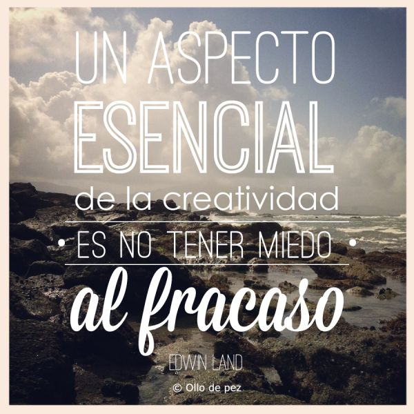 """""""Un aspecto esencial de la creatividad es no tener miedo al fracas"""". Edwin Land #frases #creatividad"""