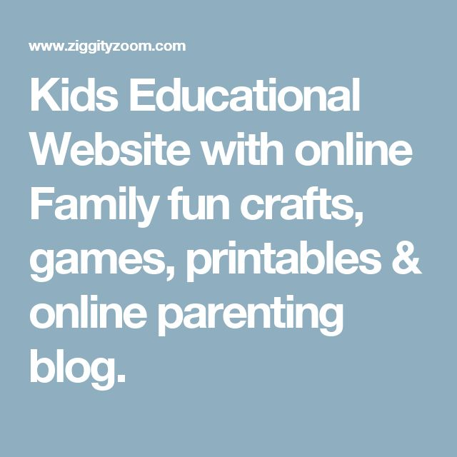 Kids Educational Website with online Family fun crafts, games, printables & online parenting blog.