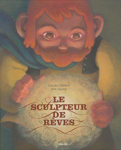 Le sculpteur de rêves - Claude Clément, Sejung Kim - Livres