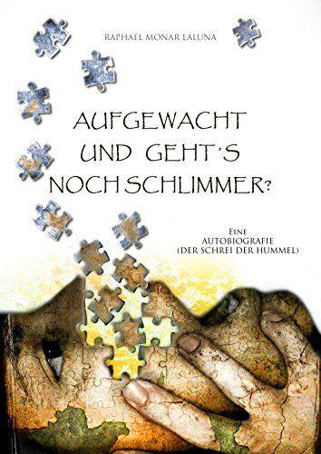 Aufgewacht und geht´s noch schlimmer?: Eine Autobiografie (Der Schrei der Hummel) von Raphael Laluna http://www.amazon.de/dp/B00I5S84DY/ref=cm_sw_r_pi_dp_FDlfxb1VTM6SA