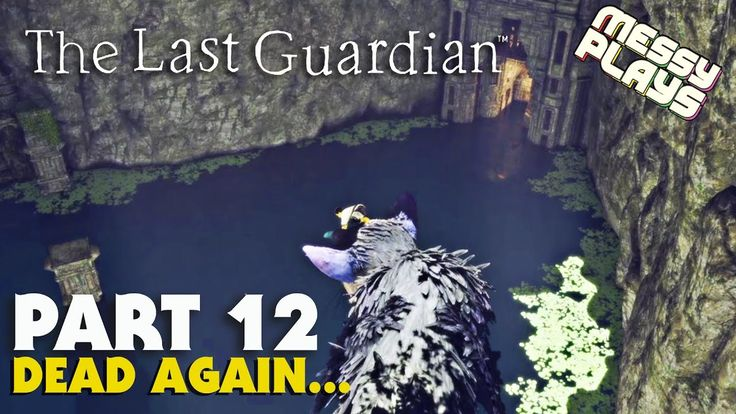 THE LAST GUARDIAN - Part #12 - LETS PLAY with Commentary - MESSYPLAYS