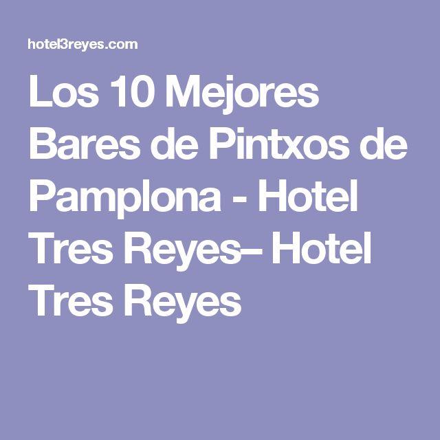 Los 10 Mejores Bares de Pintxos de Pamplona - Hotel Tres Reyes– Hotel Tres Reyes