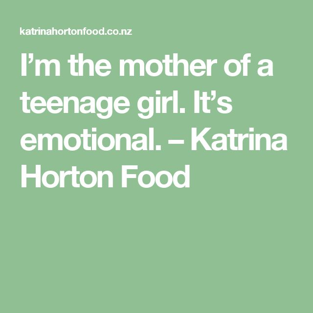 I'm the mother of a teenage girl. It's emotional. – Katrina Horton Food