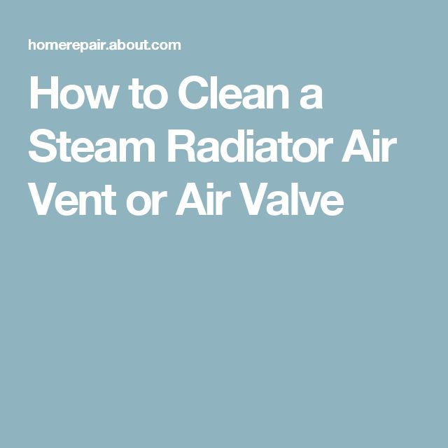 How to Clean a Steam Radiator Air Vent or Air Valve