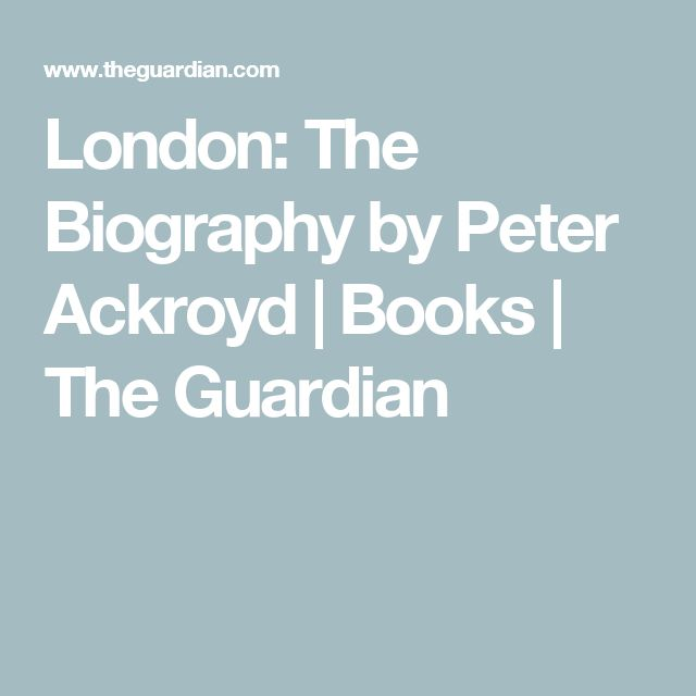 London: The Biography by Peter Ackroyd | Books | The Guardian