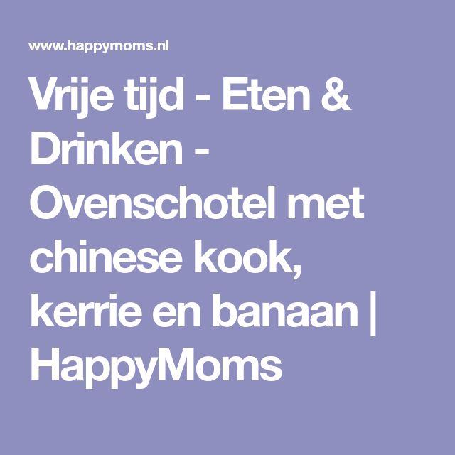 Vrije tijd - Eten & Drinken - Ovenschotel met chinese kook, kerrie en banaan   HappyMoms