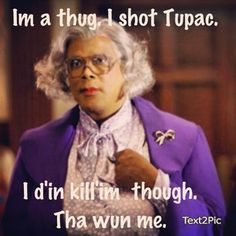 And my FAVORITE Madea quote