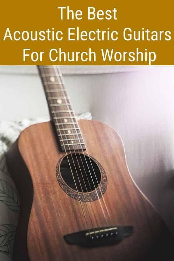 The Best Acoustic Electric Guitars For Church Worship And Other Live Performances Best Acoustic Electric Guitar Acoustic Electric Guitar Guitar