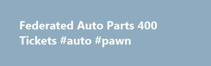 Federated Auto Parts 400 Tickets #auto #pawn http://philippines.remmont.com/federated-auto-parts-400-tickets-auto-pawn/  #federated auto parts # Federated Auto Parts 400 Tickets Promotion Code Terms & Conditions HOLIDAY10 – Purchase an event ticket between November 23, 2015 12:00:00AM CDT and December 31, 2015 11:59:59PM CDT via CheapTickets.com/events and instantly receive 10% off through the use of the promotion code. Limit one discount per ticket and one promotion code per booking…