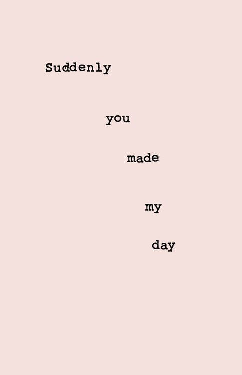 you made my day #quotes #phrases