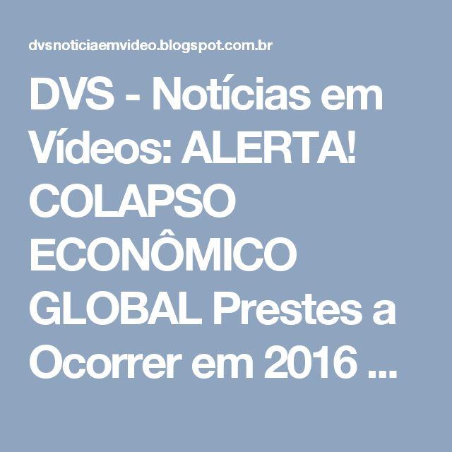 DVS - Notícias em Vídeos: ALERTA! COLAPSO ECONÔMICO GLOBAL Prestes a Ocorrer em 2016 diz Economistas! Fim do Mundo Econômico!