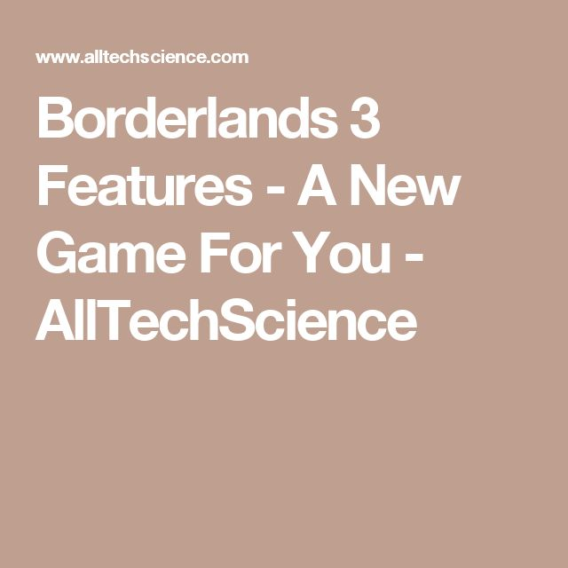 Borderlands 3 Features - A New Game For You - AllTechScience