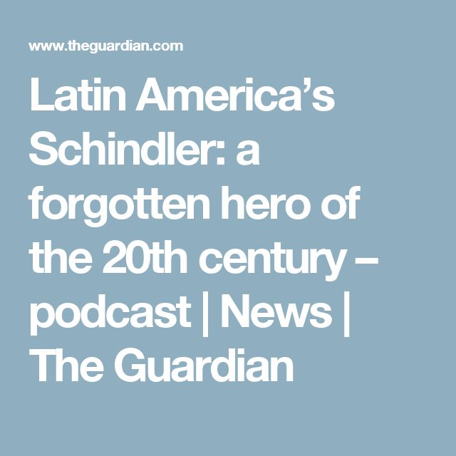 Latin America's Schindler: a forgotten hero of the 20th century – podcast | News | The Guardian