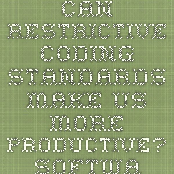 Can Restrictive Coding Standards Make Us More Productive? - Software People Inspiring