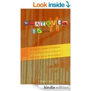 Whatever Is...: A Couple's Devotional for Christian Dating in a Secular World - Kindle edition by Ryan Vet. Religion & Spirituality Kindle e...