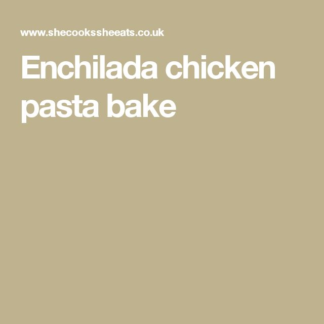 Enchilada chicken pasta bake