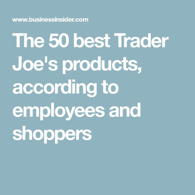 The 50 best Trader Joe's products, according to employees and shoppers