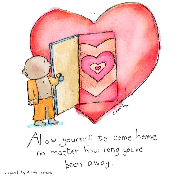 Allow yourself to come home no matter how long you've been away.