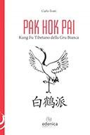 Pak Hok Pai  Kung Fu tibetano della gru bianca  Tonti Carlo, Edenica Progetti Editoriali