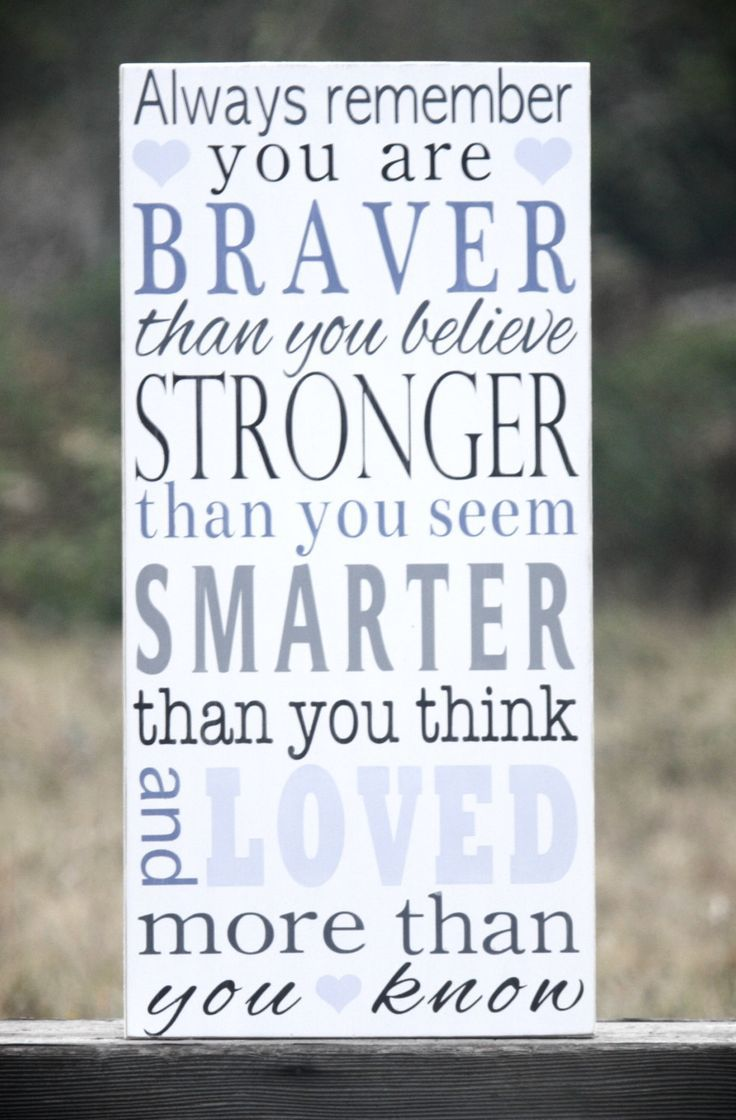 """""""Always Remember You Are Braver Than You Believe..."""" Every little girl should have this quote in her room."""