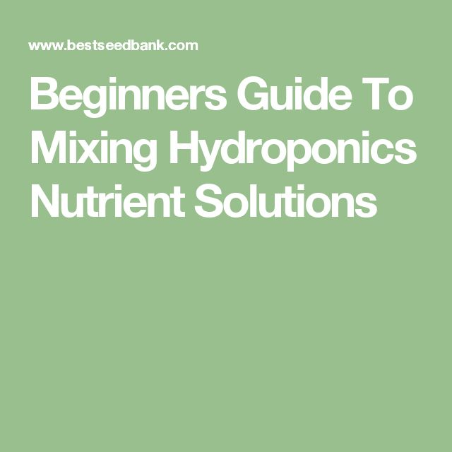 Beginners Guide To Mixing Hydroponics Nutrient Solutions