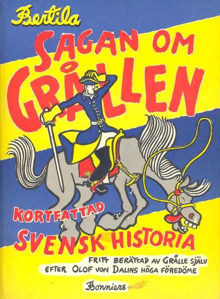 """""""Sagan om Grållen - kortfattad svensk historia [fritt berättad av Grålle själv efter Olof von Dalins höga föredöme] : tillägnad alla som tycker om en god historia """" av Bertil Almqvist"""