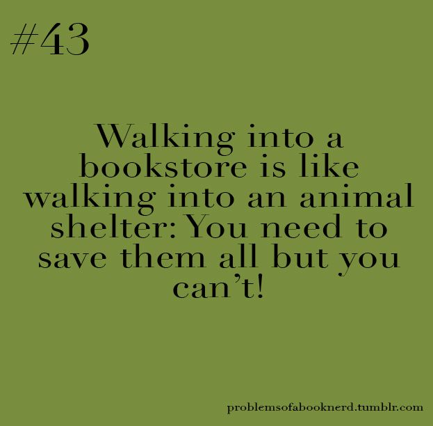 Walking into a bookstore is like walking into an animal shelter: You need to save them all, but you can't!