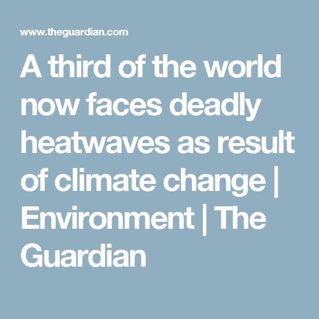 A third of the world now faces deadly heatwaves as result of climate change | Environment | The Guardian