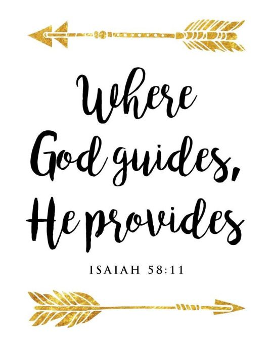 Where God guides, He provides. - Isaiah 58:11