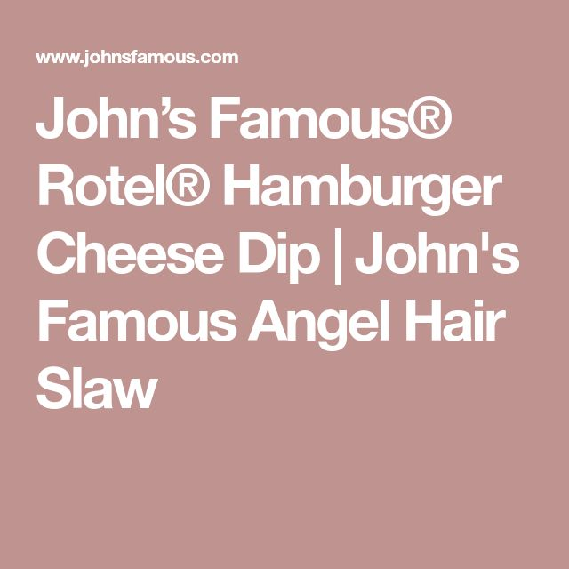 John's Famous® Rotel® Hamburger Cheese Dip | John's Famous Angel Hair Slaw