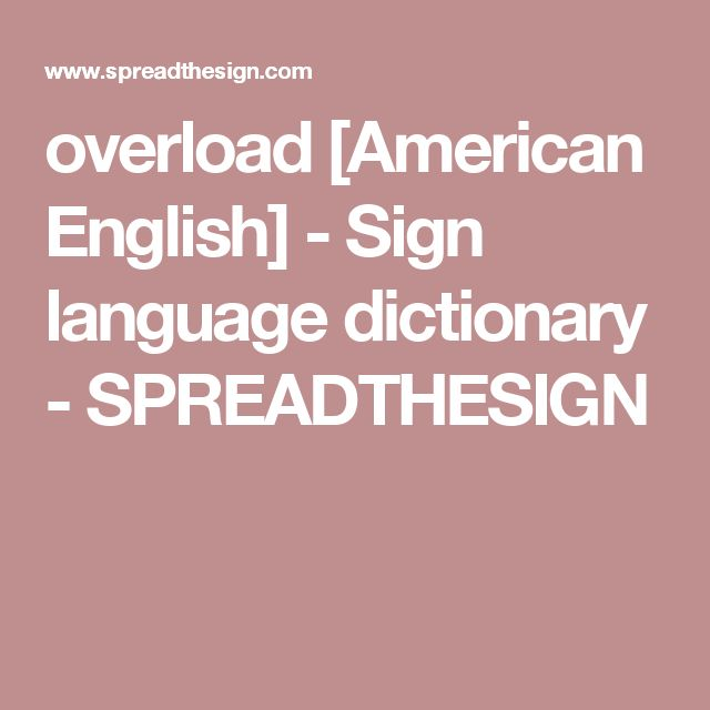 overload [American English] - Sign language dictionary - SPREADTHESIGN