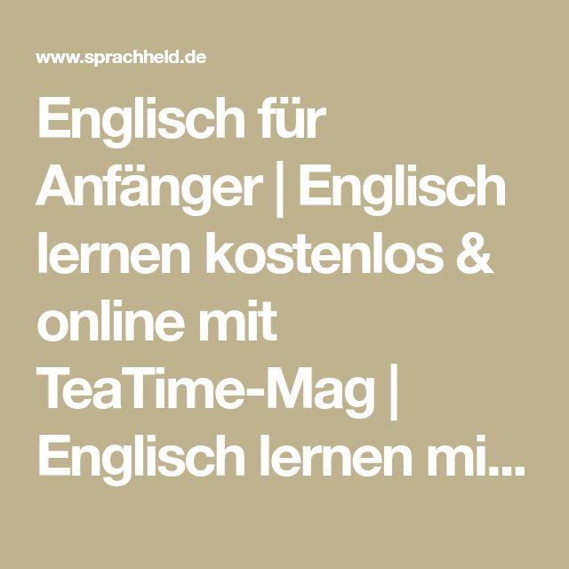 Englisch für Anfänger   Englisch lernen kostenlos & online mit TeaTime-Mag   Englisch lernen mit TeaTime-Mag - online und kostenlos