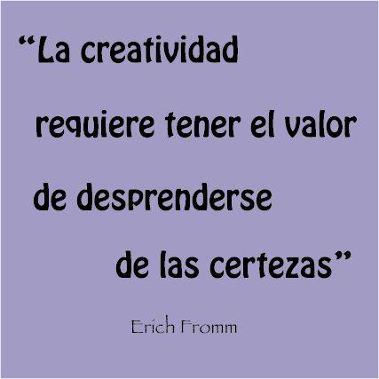 """""""La creatividad requiere eel valor de desprenderse de las certezas"""" Erich Fromn #frases  #pensamientos #creatividad #certezas #Erich Fromn"""