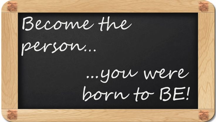 Become the person...you were born to BE! - 8 Inspirational Blackboard Messages