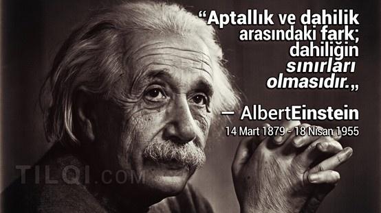 """""""Aptallık ve dahilik arasındaki fark; dahiliğin sınırları olmasıdır.""""  — Albert Einstein ( 14 Mart 1879 - 18 Nisan 1955 )"""