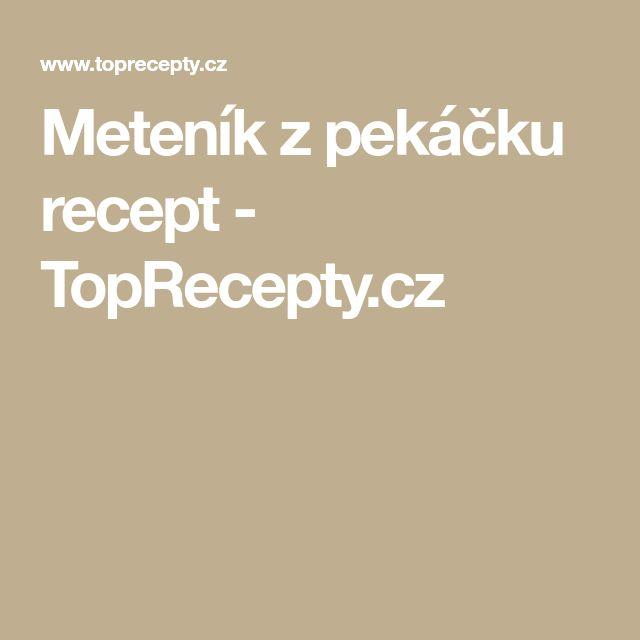 Meteník z pekáčku recept - TopRecepty.cz