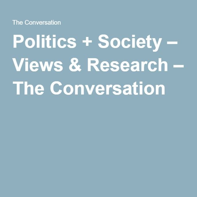 Politics + Society – Views & Research – The Conversation