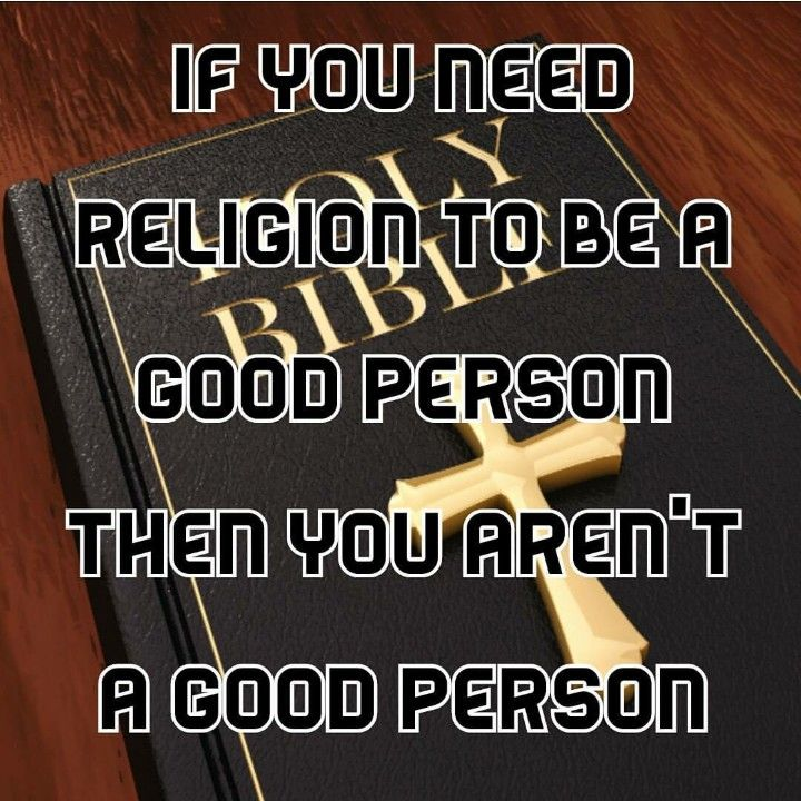 If you need religion to be a good person, then you aren't a good person.