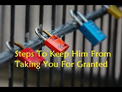 Steps To Keep Him From Taking You For Granted - The Siren Solution
