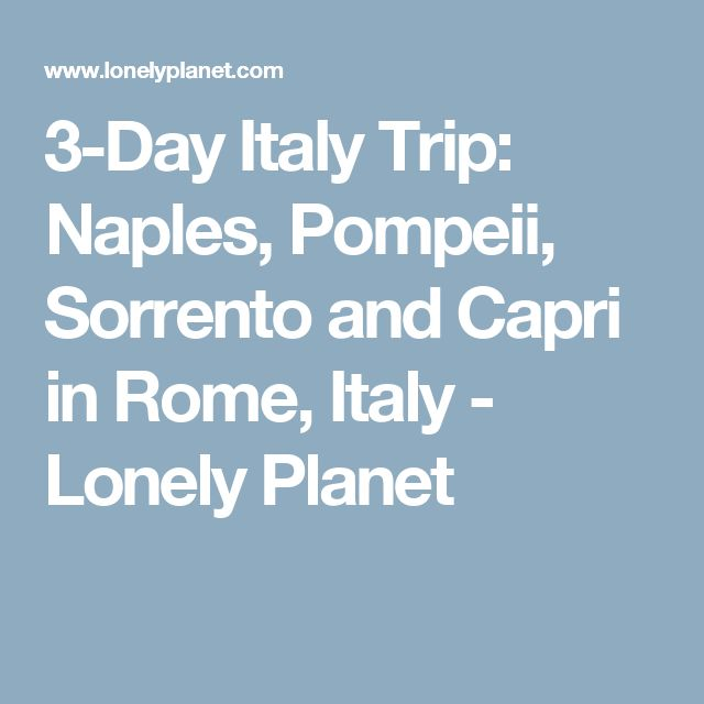 3-Day Italy Trip: Naples, Pompeii, Sorrento and Capri in Rome, Italy - Lonely Planet