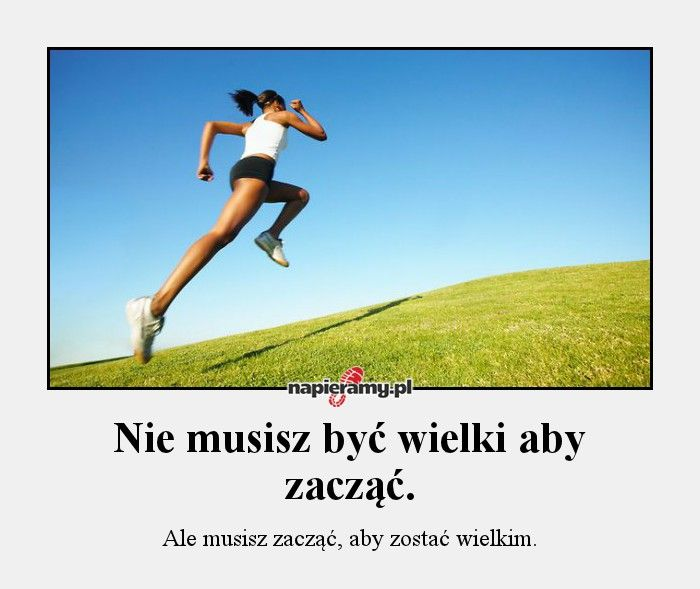 Nie musisz być wielki, aby zacząć. #bieganie #motywacja #inspiracja