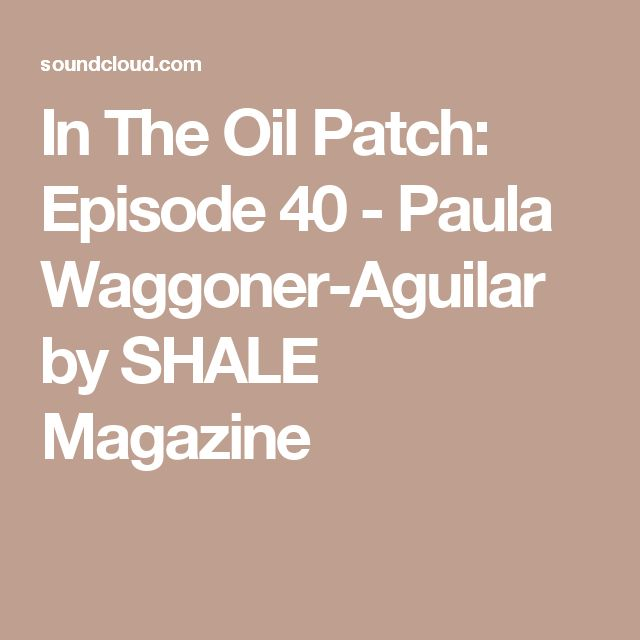 In The Oil Patch: Episode 40 - Paula Waggoner-Aguilar by SHALE Magazine.  The Energy CFO's Top Oil & Gas CFO, Paula Waggoner-Aguilar talks shop about energy, finance, shale, and her efforts to help mentor and empower other women in energy by founding the Women's Energy Network of South Texas.