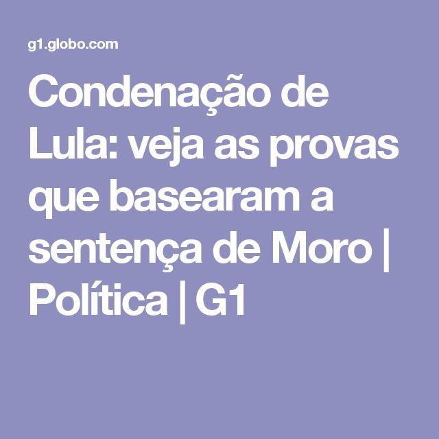 Condenação de Lula: veja as provas que basearam a sentença de Moro | Política | G1