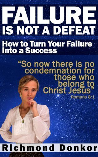 Failure Is Not Defeat: How to turn your failure to success by Richmond Donkor, http://www.amazon.com/dp/B00IKUILJO/ref=cm_sw_r_pi_dp_YV3etb05XHFRN
