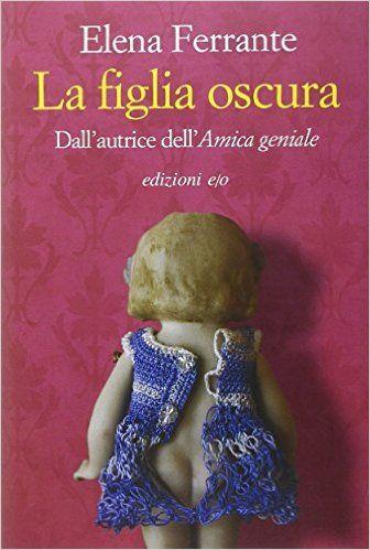 La figlia oscura / Elena Ferrante - Roma : Edizioni e/o, 2016
