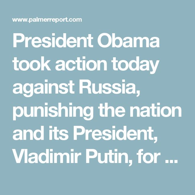 President Obama took action today against Russia, punishing the nation and its President, Vladimir Putin, for having inappropriately interfered with the United States Presidential election. Obama leveled harsh sanctions on Russia and expelled thirty-five of its diplomats, a move which was quickly endorsed by two key Republican Senators.