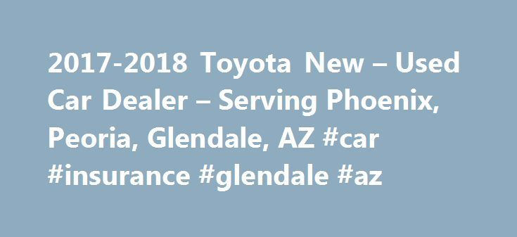 2017-2018 Toyota New – Used Car Dealer – Serving Phoenix, Peoria, Glendale, AZ #car #insurance #glendale #az http://fiji.nef2.com/2017-2018-toyota-new-used-car-dealer-serving-phoenix-peoria-glendale-az-car-insurance-glendale-az/  # About Us Welcome to Toyota of Surprise. As a proud member of Penske Automotive Group, we are dedicated to serving all of your automotive needs and providing the best customer experience possible. Serving Phoenix. Arizona. Toyota of Surprise is excited to be the…